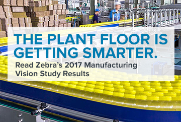 THE PLANT FLOOR IS GETTING SMARTER. Read Zebra's 2017 Manufacturing Vision Study Results
